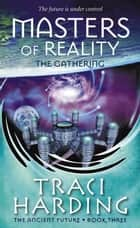 Masters Of Reality: The Gathering ebook by Traci Harding