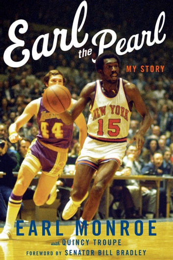 Earl the Pearl - My Story ebook by Earl Monroe,Quincy Troupe