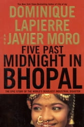 Five Past Midnight in Bhopal - The Epic Story of the World's Deadliest Industrial Disaster ebook by Dominique Lapierre,Javier Moro