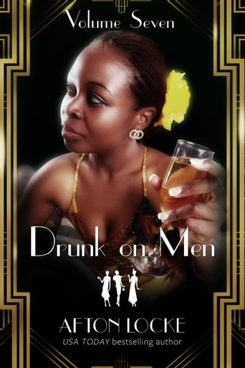 Drunk on Men: Volume Seven ebook by Afton Locke