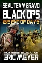 SEAL Team Bravo: Black Ops - ISIS End of Days ebook by