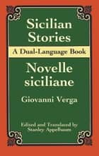 Sicilian Stories - A Dual-Language Book ebook by Stanley Appelbaum, Giovanni Verga
