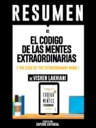 "Resumen De ""El Codigo De Las Mentes Extraordinarias (The Code Of The Extraordinary Mind) - De Vishen Lakhiani"" eBook by Sapiens Editorial, Sapiens Editorial"