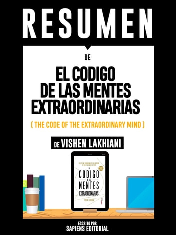 "Resumen De ""El Codigo De Las Mentes Extraordinarias (The Code Of The Extraordinary Mind) - De Vishen Lakhiani"" ebook by Sapiens Editorial,Sapiens Editorial"