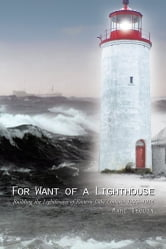 For Want of a Lighthouse - Building the Lighthouses of Eastern Lake Ontario 1828–1914 ebook by Marc Seguin
