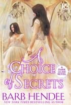 A Choice of Secrets ebook by Barb Hendee