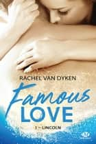Lincoln - Famous Love, T1 ebook by Élodie Coello, Rachel Van Dyken