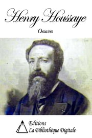 Oeuvres de Henry Houssaye ebook by Henry Houssaye