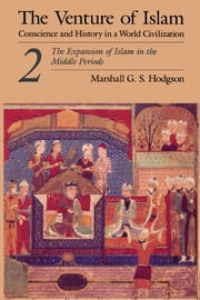 The Venture of Islam, Volume 2 - The Expansion of Islam in the Middle Periods ebook by Marshall G. S. Hodgson