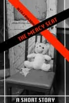 The Mercy Seat - A Short Story ebook by Alex J Ankrom