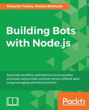 Building Bots with Node.js ebook by Eduardo Freitas, Madan Bhintade