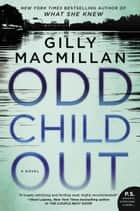 Odd Child Out - A Novel ebook by Gilly Macmillan