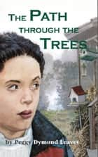 The Path Through the Trees ebook by Peggy Dymond Leavey
