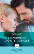Unlocking The Italian Doc's Heart (Mills & Boon Medical) ebook by Kate Hardy