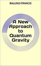 A New Approach to Quantum Gravity - Beyond Einstein ebook by Balungi Francis
