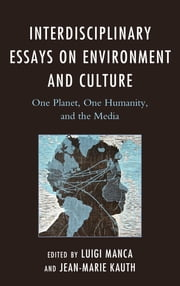 Interdisciplinary Essays on Environment and Culture - One Planet, One Humanity, and the Media ebook by Luigi Manca,Jean-Marie Kauth,Chris Birks,Elizabeth Dobbins,Pierpaolo Duce,Federico G. Francioni,Elizabeth Kubek,Marian  Mesrobian MacCurdy,Sean Scanlan,Timothy Marin,Joaquín Montero,Kit O'Toole,Maria Lucia Piga,William Scarlato,Anne Marie Smith,Craig Stark,Martin Tracey,Francesco Villa