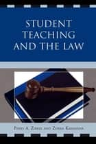 Student Teaching and the Law ebook by Perry A. Zirkel,Zorka Koranxha,David A. Ritchey