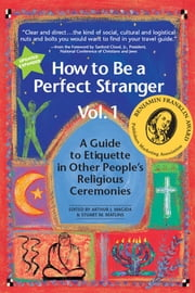 How to Be a Perfect Stranger Vol 1 - The Essential Religious Etiquette Handbook ebook by Stuart M. Matlins,Arthur J. Magida