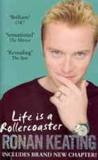 Life Is A Rollercoaster ebook by Ronan Keating