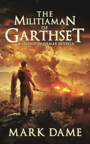 The Militiaman of Garthset - A Legends of Tirmar Novella ebook by Mark Dame