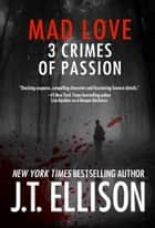 Mad Love - 3 Crimes of Passion (a short story bundle) ebook by