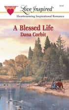 A Blessed Life ebook by Dana Corbit