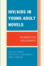 HIV/AIDS in Young Adult Novels - An Annotated Bibliography ebook by Melissa Gross,Annette Y. Goldsmith,Debi Carruth