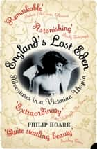 England's Lost Eden: Adventures in a Victorian Utopia ebook by Philip Hoare