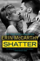 Shatter - True Believers Book 4 ebook by Erin McCarthy