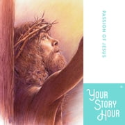 Passion of Jesus, The audiobook by Your Story Hour