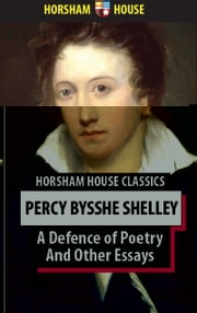 A Defence of Poetry and Other Essays ebook by Percy Bysshe Shelley