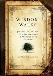 WisdomWalks - 40 Life Principles for a Significant and Meaningful Journey ebook by Dan Britton,Jimmy Page,Kevin Leman