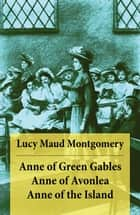 Anne of Green Gables + Anne of Avonlea + Anne of the Island ebook by Lucy Maud Montgomery