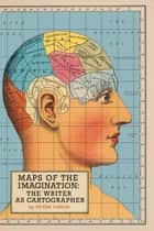 Maps of the Imagination - The Writer as Cartographer ebook by Peter Turchi