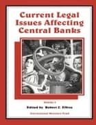Current Legal Issues Affecting Central Banks, Volume III. ebook by Robert Mr. Effros