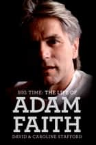 Big Time: The Life of Adam Faith ebook by