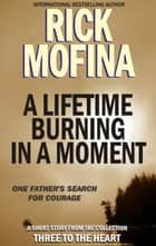 A Lifetime Burning In A Moment ebook by Rick Mofina
