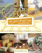 the girl & the fig cookbook - More than 100 Recipes from the Acclaimed California Wine Country Restaurant ebook by Sondra Bernstein