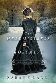 The Headmistress of Rosemere ebook by Sarah E. Ladd
