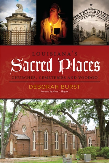 Louisiana's Sacred Places: Churches, Cemeteries and Voodoo ebook by Deborah Burst