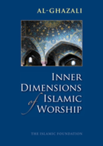 Inner Dimensions of Islamic Worship ebook by Imam al-Ghazali