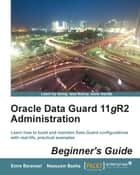 Oracle Data Guard 11gR2 Administration Beginner's Guide ebook by Emre Baransel,Nassyam Basha