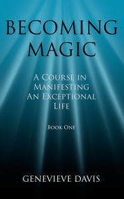 Becoming Magic: A Course in Manifesting an Exceptional Life (Book 1) ebook by Genevieve Davis
