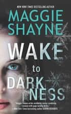 Wake to Darkness (A Brown and De Luca novel, Book 3) ebook by Maggie Shayne