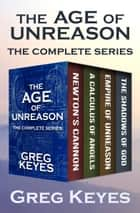 The Age of Unreason - The Complete Series ebook by Greg Keyes