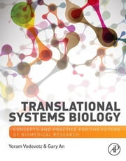 Translational Systems Biology - Concepts and Practice for the Future of Biomedical Research ebook by Yoram Vodovotz,Gary An
