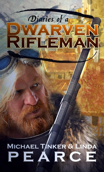 Diaries of a Dwarven Rifleman ebook by Michael Tinker Pearce,Linda Pearce