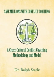 Save Millions With Conflict Coaching A Cross-Cultural Conflict Coaching Methodology and Model - Integrating Hofstede Cultural Factors Present within Growing Cultural Groups to Construct a Conflict Coaching Paradigm ebook by Dr. Ralph Steele