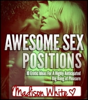 Awesome Sex Positions ebook by Madison White