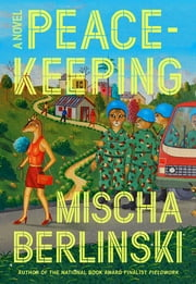 Peacekeeping - A Novel ebook by Mischa Berlinski